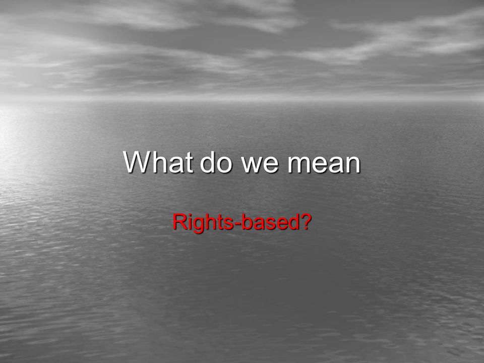 What do we mean Rights-based