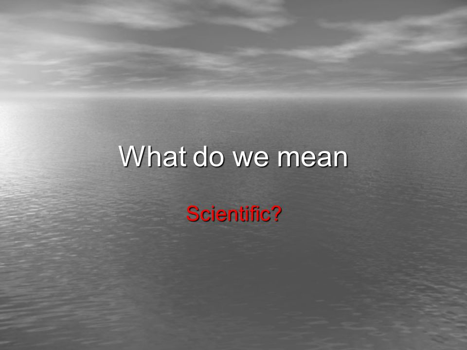 What do we mean Scientific