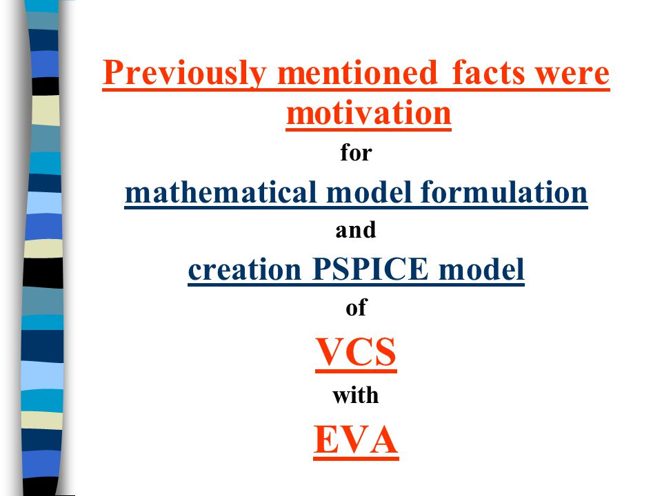 Previously mentioned facts were motivation for mathematical model formulation and creation PSPICE model of VCS with EVA