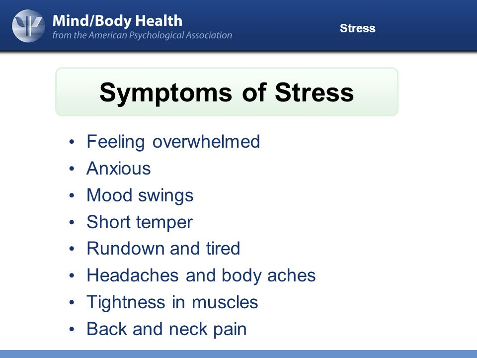 Stress Feeling overwhelmed Anxious Mood swings Short temper Rundown and tired Headaches and body aches Tightness in muscles Back and neck pain Symptoms of Stress