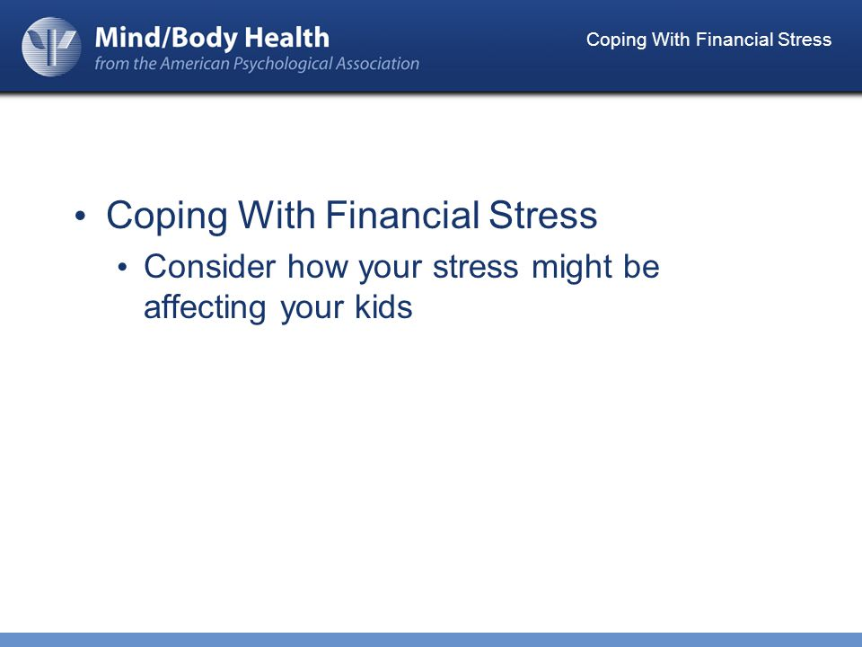 Coping With Financial Stress Consider how your stress might be affecting your kids