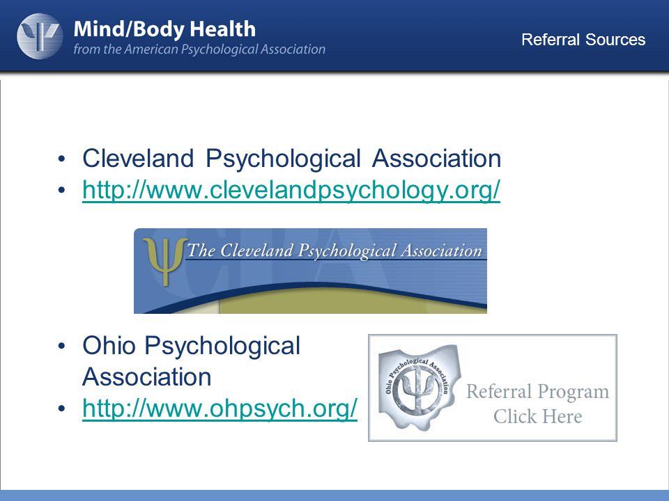 Referral Sources Cleveland Psychological Association http://www.clevelandpsychology.org/ Ohio Psychological Association http://www.ohpsych.org/