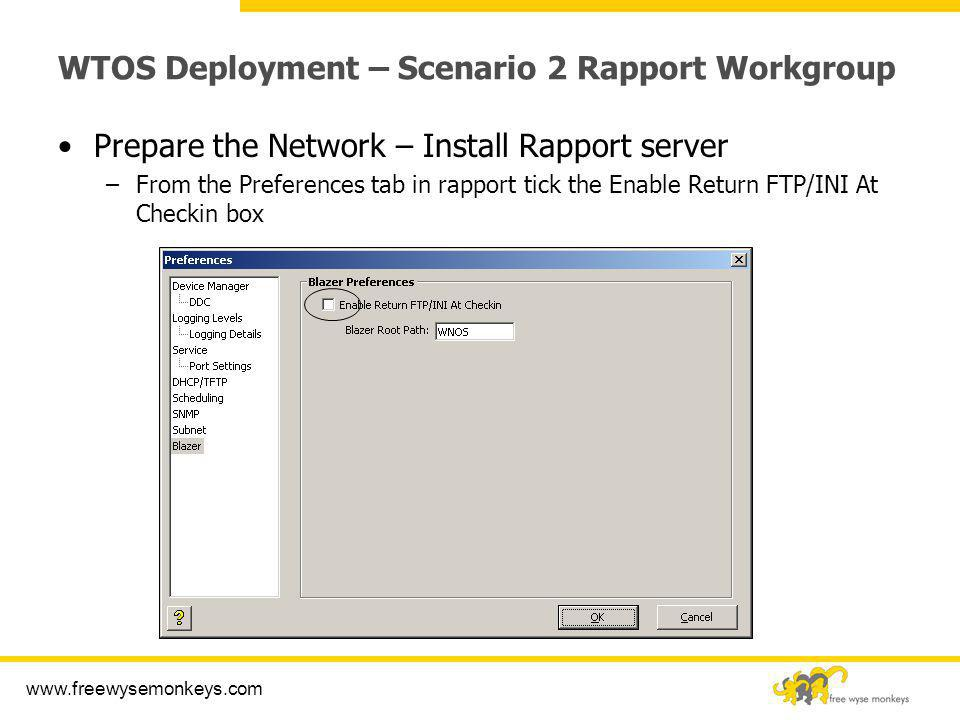 www.freewysemonkeys.com WTOS Deployment – Scenario 2 Rapport Workgroup Prepare the Network – Install Rapport server –From the Preferences tab in rappo
