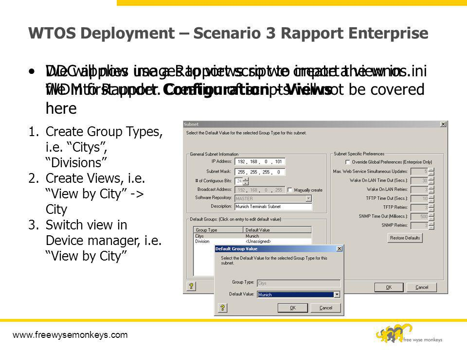 www.freewysemonkeys.com WTOS Deployment – Scenario 3 Rapport Enterprise We will now use a Rapport script to import the wnos.ini file into Rapport. Cre