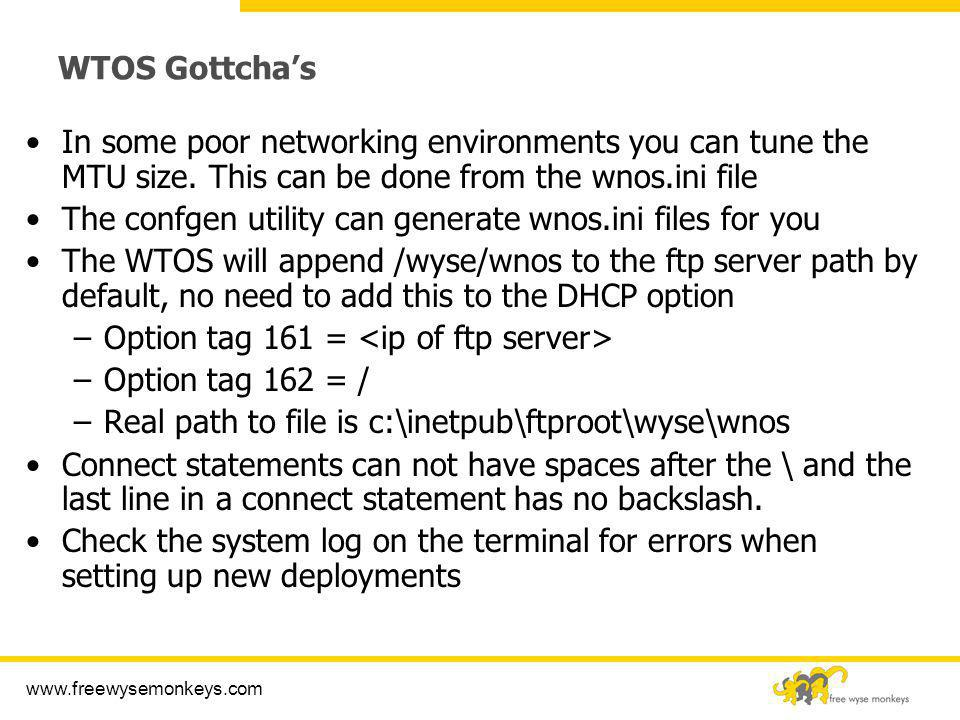 www.freewysemonkeys.com WTOS Gottchas In some poor networking environments you can tune the MTU size. This can be done from the wnos.ini file The conf