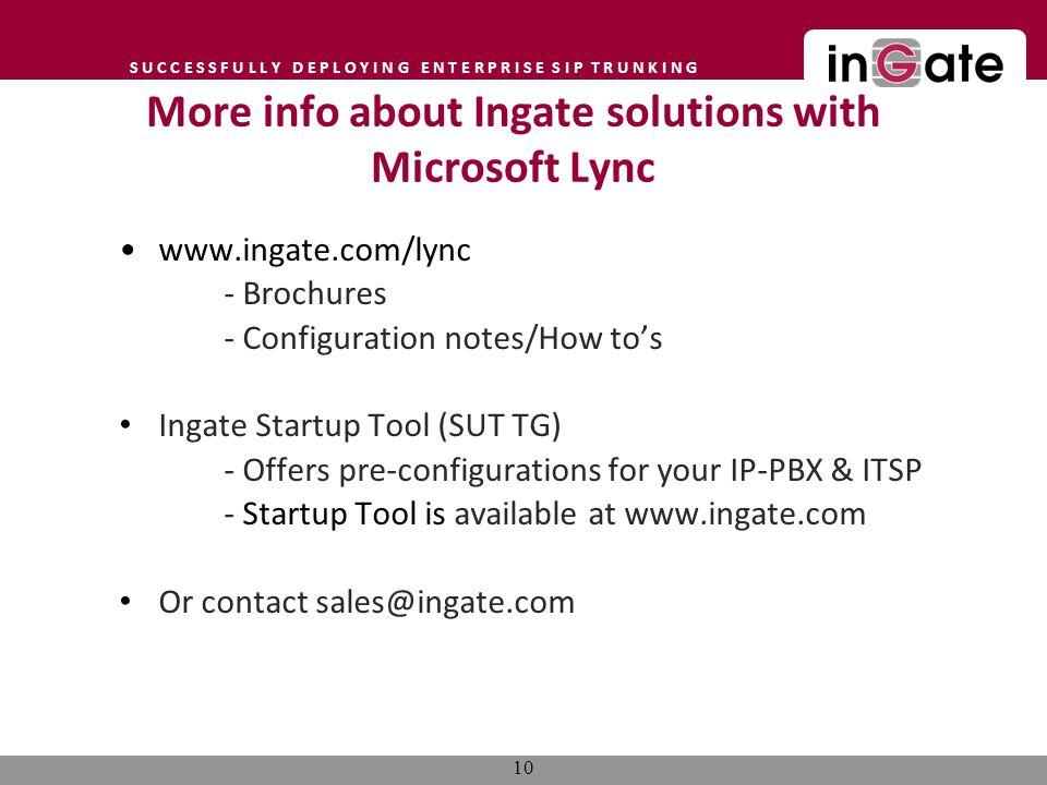 S U C C E S S F U L L Y D E P L O Y I N G E N T E R P R I S E S I P T R U N K I N G More info about Ingate solutions with Microsoft Lync www.ingate.co