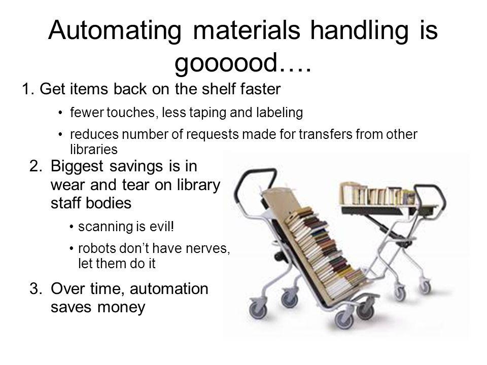 Automating materials handling is goooood….