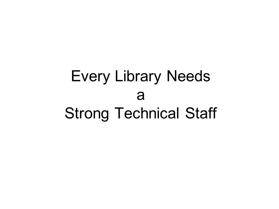 Every Library Needs a Strong Technical Staff