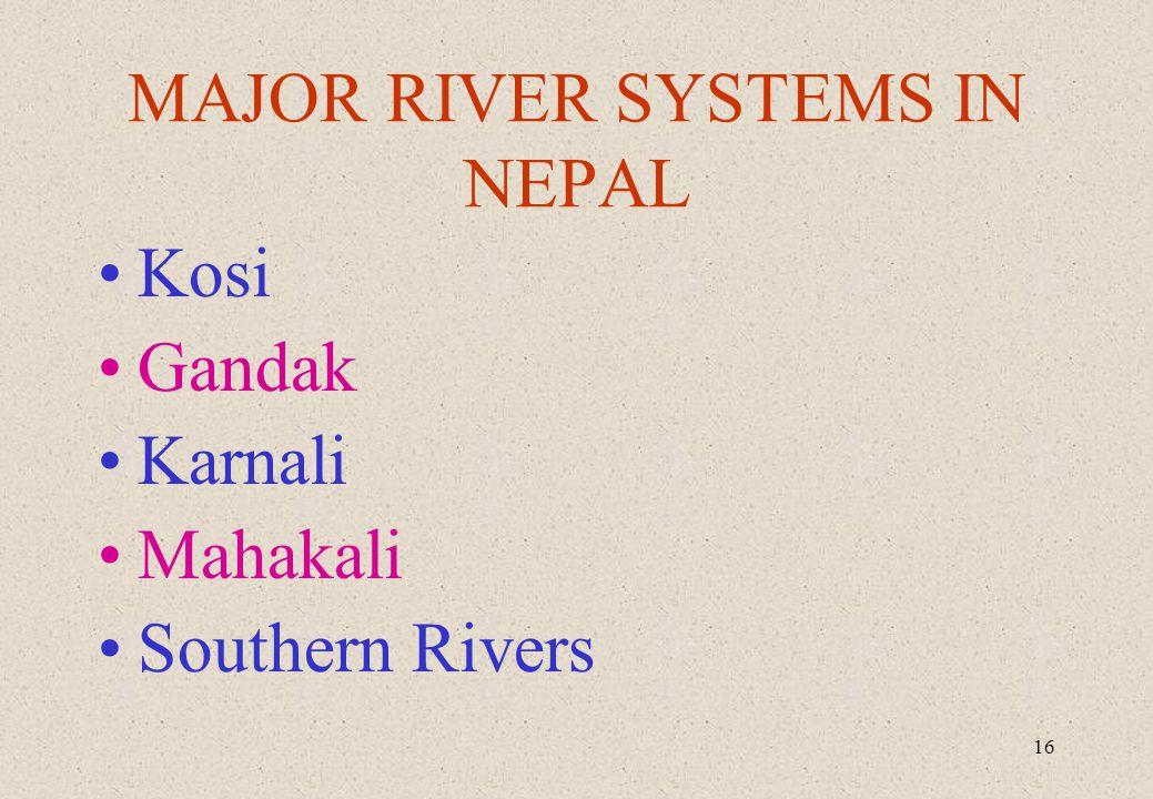 16 MAJOR RIVER SYSTEMS IN NEPAL Kosi Gandak Karnali Mahakali Southern Rivers