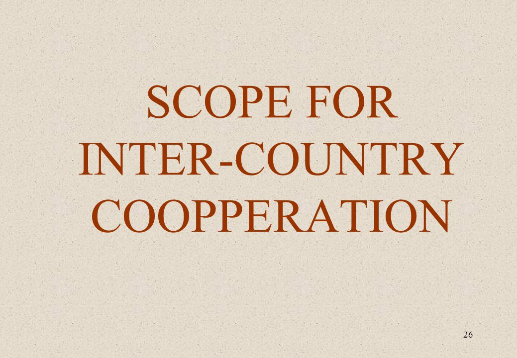26 SCOPE FOR INTER-COUNTRY COOPPERATION
