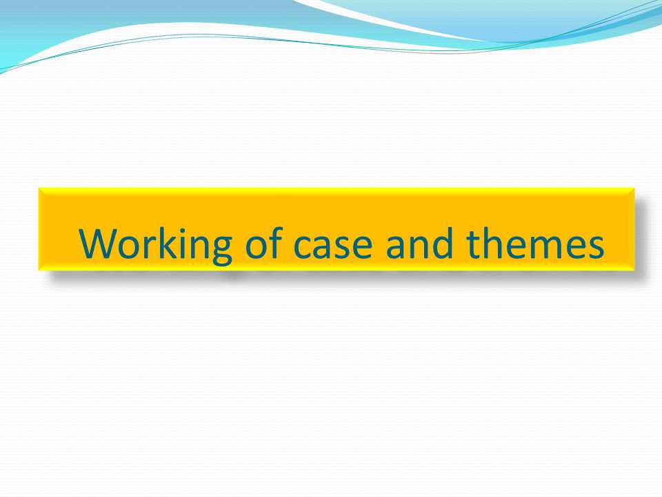 Working of case and themes