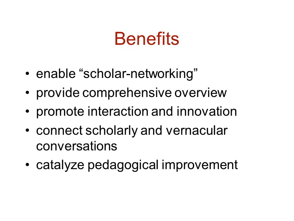 Benefits enable scholar-networking provide comprehensive overview promote interaction and innovation connect scholarly and vernacular conversations catalyze pedagogical improvement