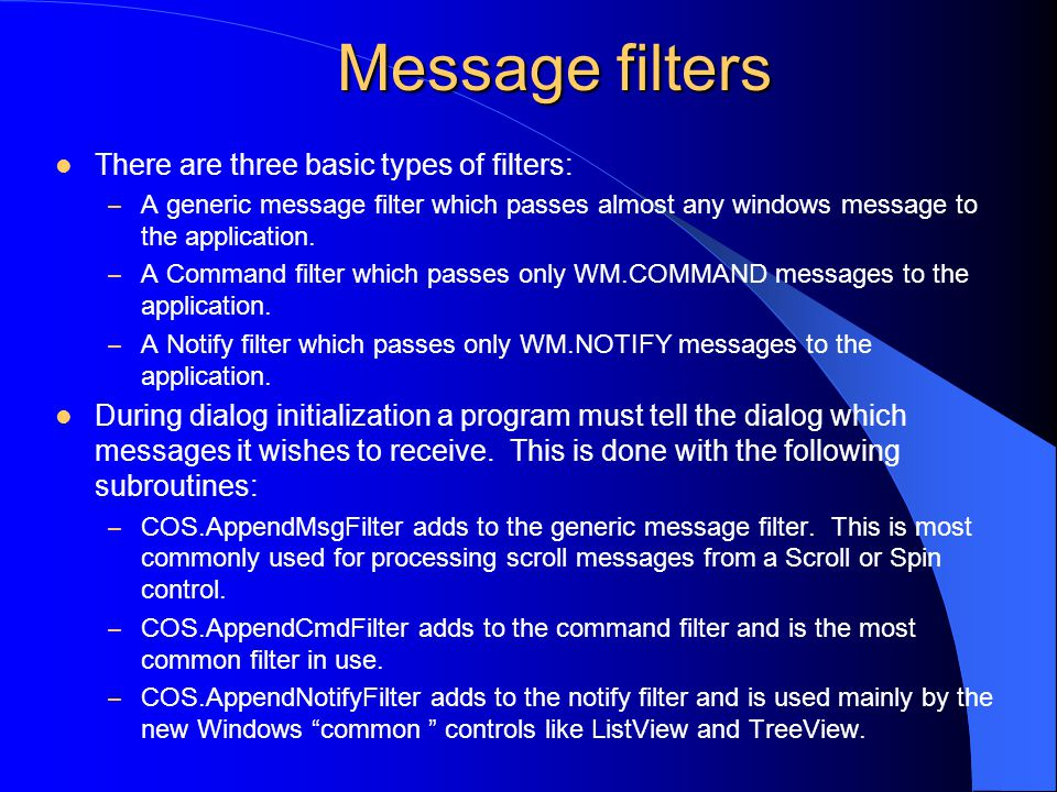 Message filters There are three basic types of filters: – A generic message filter which passes almost any windows message to the application.