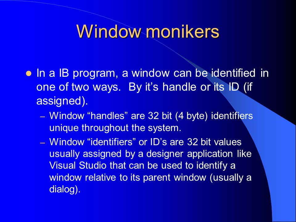 Window monikers In a IB program, a window can be identified in one of two ways.
