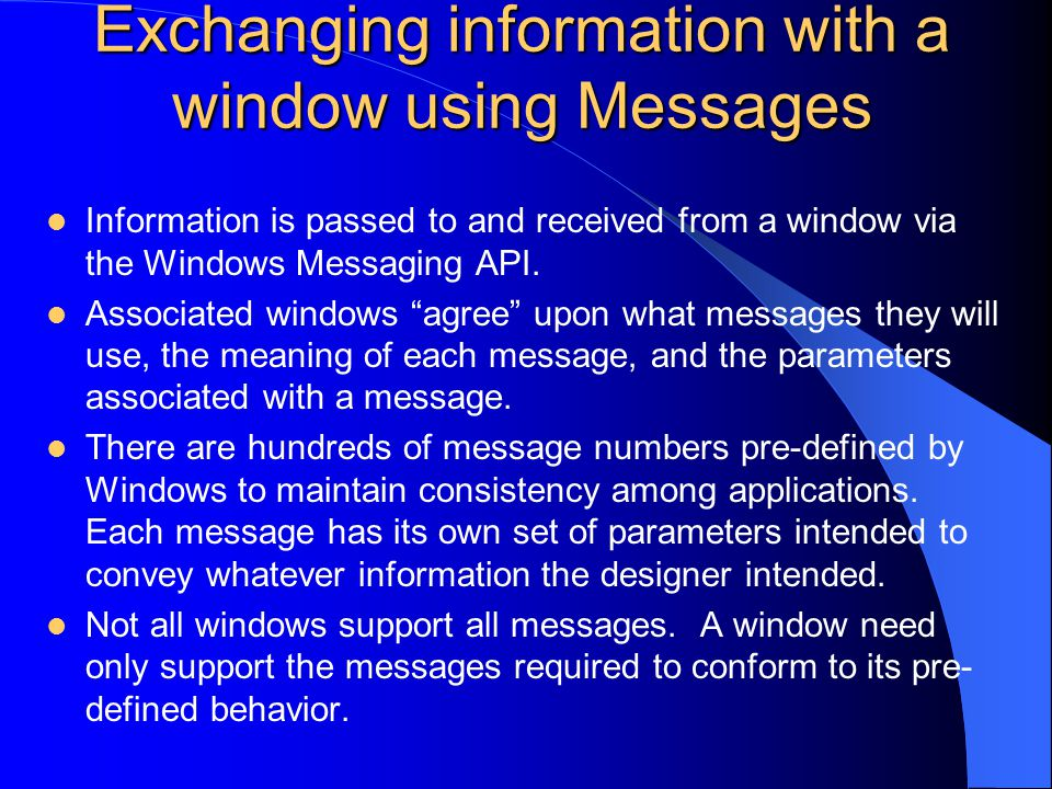 Exchanging information with a window using Messages Information is passed to and received from a window via the Windows Messaging API.