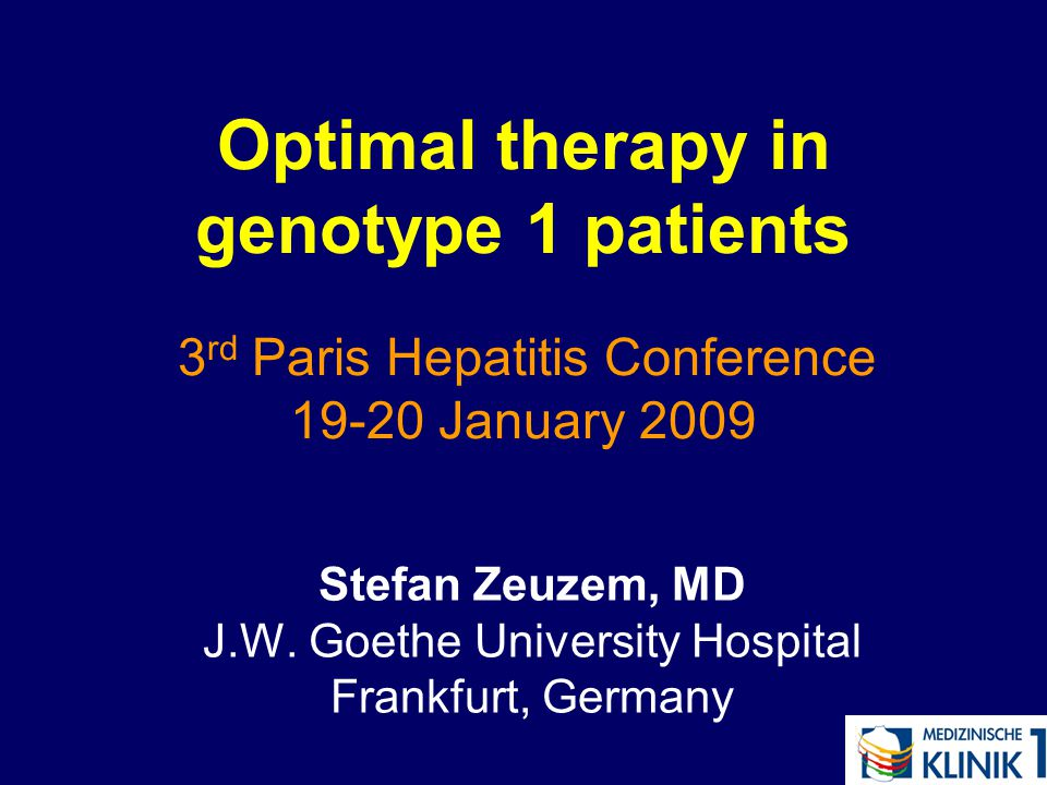 Optimal therapy in genotype 1 patients 3 rd Paris Hepatitis Conference 19-20 January 2009 Stefan Zeuzem, MD J.W.