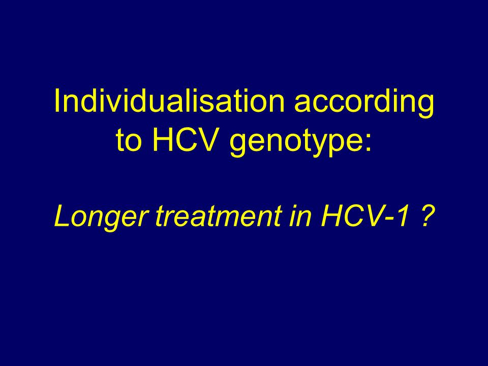 Individualisation according to HCV genotype: Longer treatment in HCV-1 ?