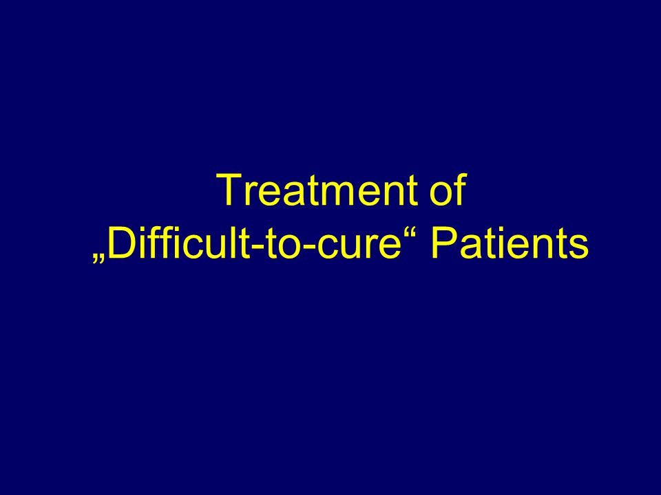 Treatment of Difficult-to-cure Patients