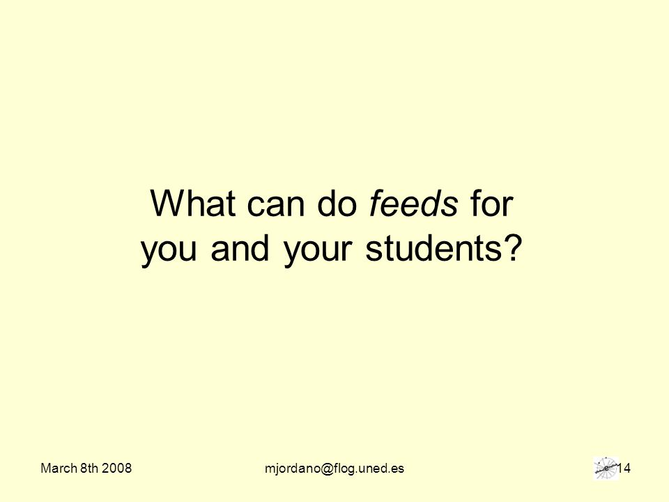 March 8th 2008mjordano@flog.uned.es 14 What can do feeds for you and your students