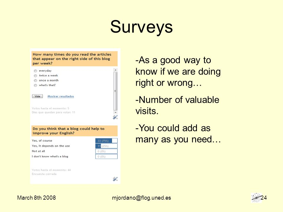March 8th 2008mjordano@flog.uned.es 24 Surveys -As a good way to know if we are doing right or wrong… -Number of valuable visits.