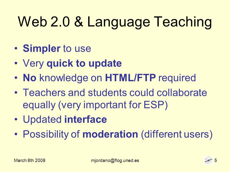 March 8th 2008mjordano@flog.uned.es 6 Why using web 2.0 to teach ESP.