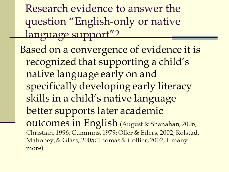 Research evidence to answer the question English-only or native language support? Based on a convergence of evidence it is recognized that supporting