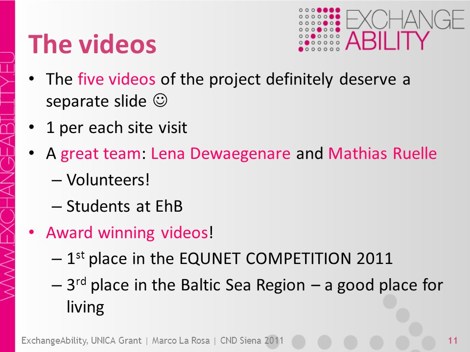 The videos The five videos of the project definitely deserve a separate slide 1 per each site visit A great team: Lena Dewaegenare and Mathias Ruelle – Volunteers.