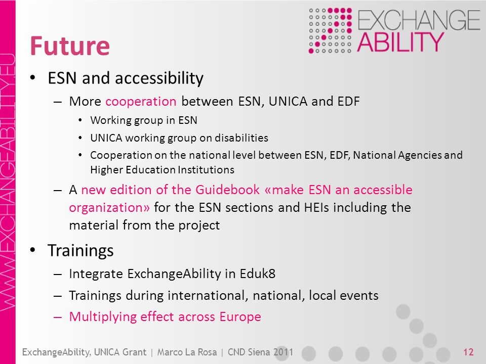 Future ESN and accessibility – More cooperation between ESN, UNICA and EDF Working group in ESN UNICA working group on disabilities Cooperation on the