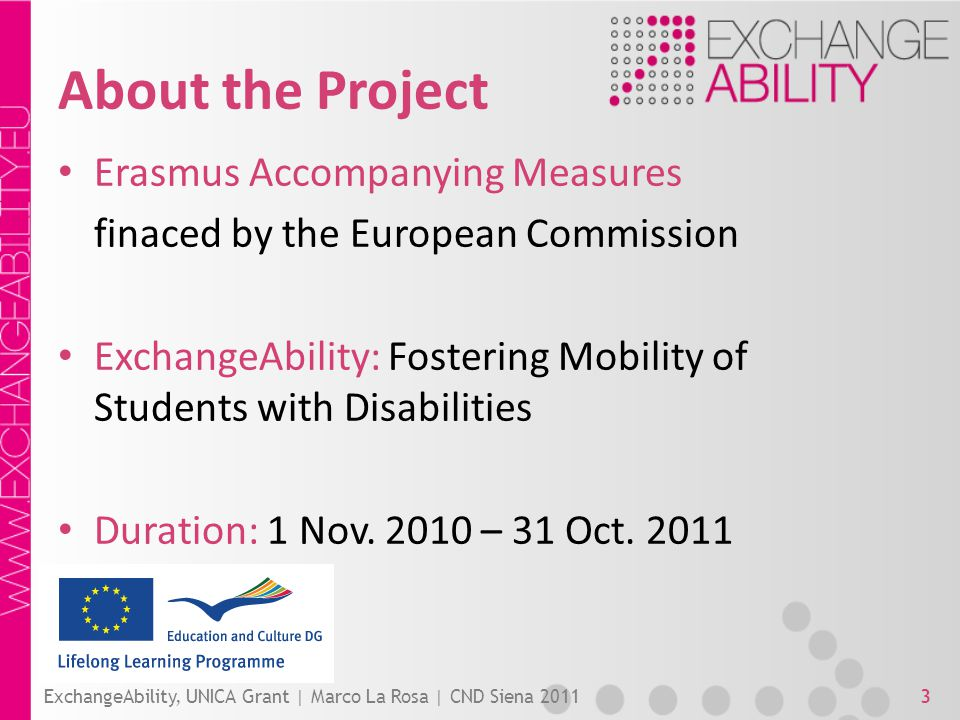 About the Project Erasmus Accompanying Measures finaced by the European Commission ExchangeAbility: Fostering Mobility of Students with Disabilities Duration: 1 Nov.