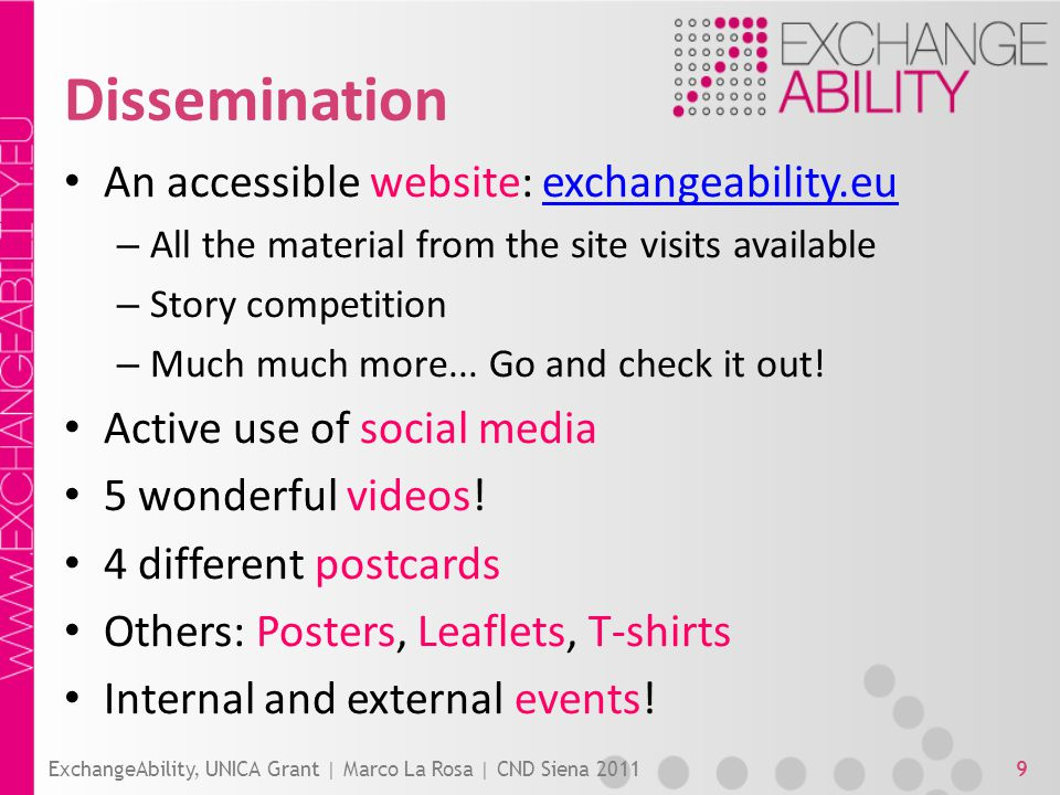 Dissemination An accessible website: exchangeability.euexchangeability.eu – All the material from the site visits available – Story competition – Much much more...