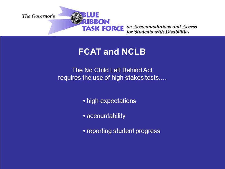 The No Child Left Behind Act requires the use of high stakes tests….
