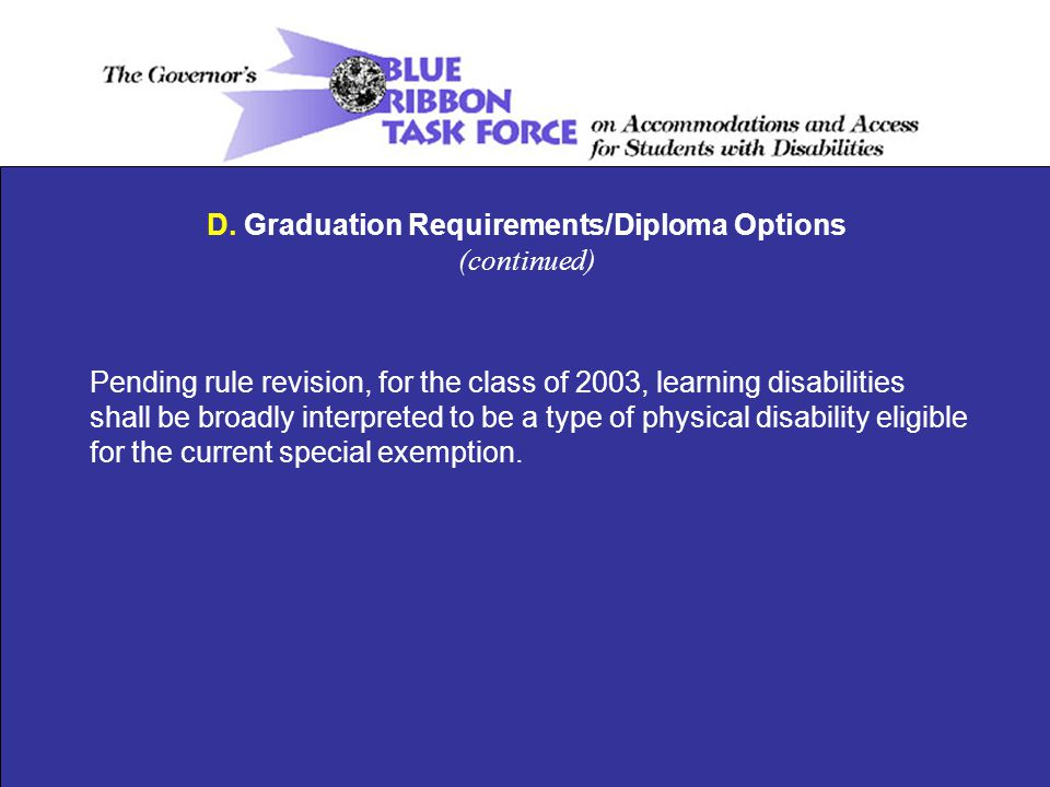 Pending rule revision, for the class of 2003, learning disabilities shall be broadly interpreted to be a type of physical disability eligible for the current special exemption.