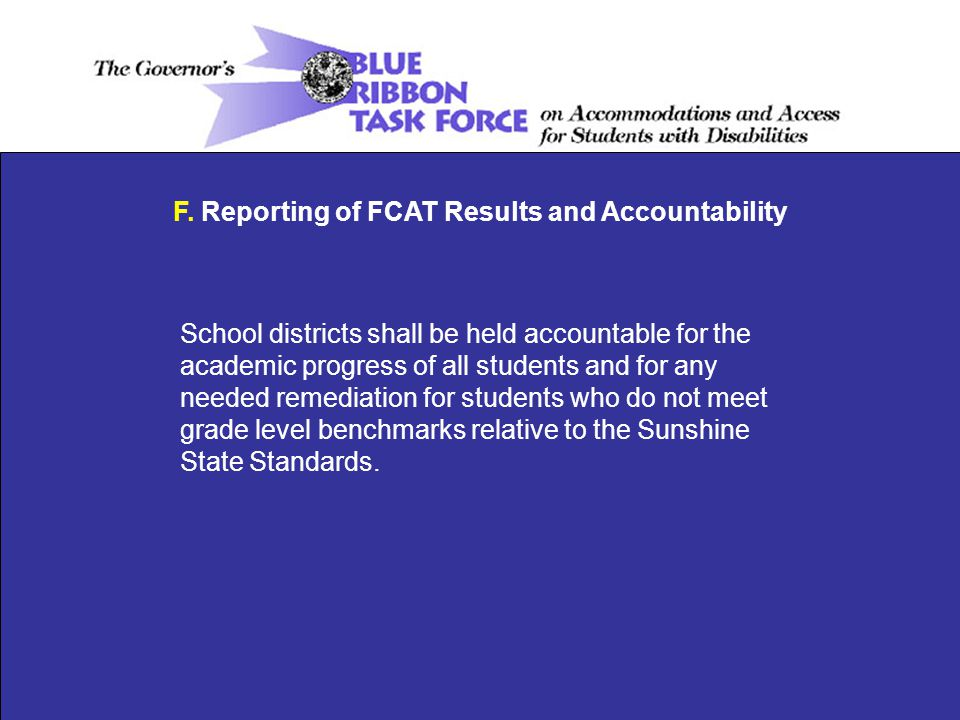 F. Reporting of FCAT Results and Accountability School districts shall be held accountable for the academic progress of all students and for any neede