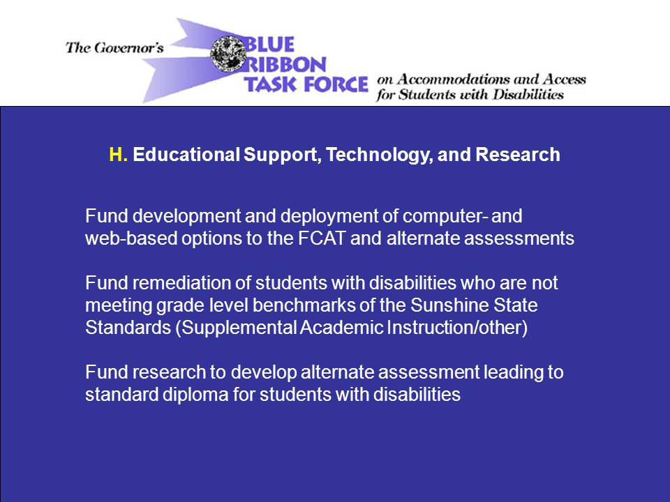 H. Educational Support, Technology, and Research Fund development and deployment of computer- and web-based options to the FCAT and alternate assessme