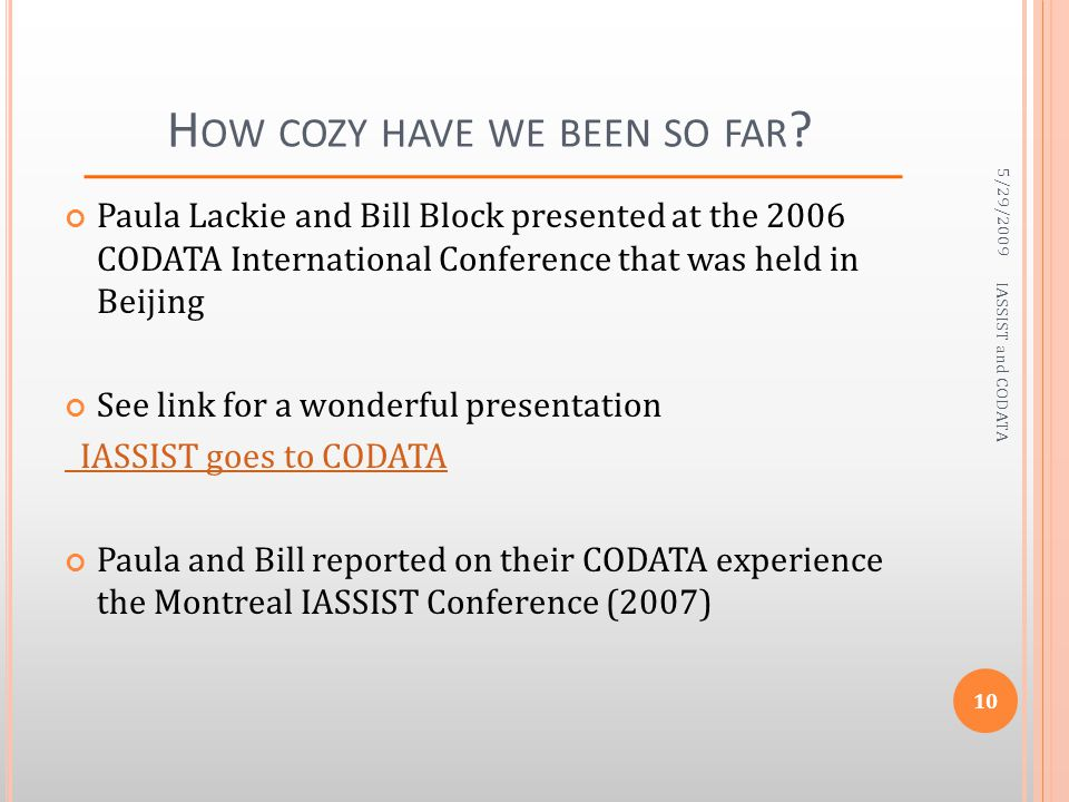 H OW COZY HAVE WE BEEN SO FAR ? Paula Lackie and Bill Block presented at the 2006 CODATA International Conference that was held in Beijing See link fo