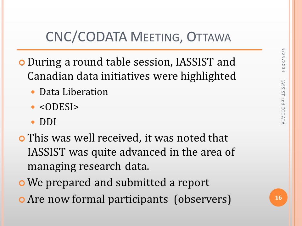 CNC/CODATA M EETING, O TTAWA During a round table session, IASSIST and Canadian data initiatives were highlighted Data Liberation DDI This was well re
