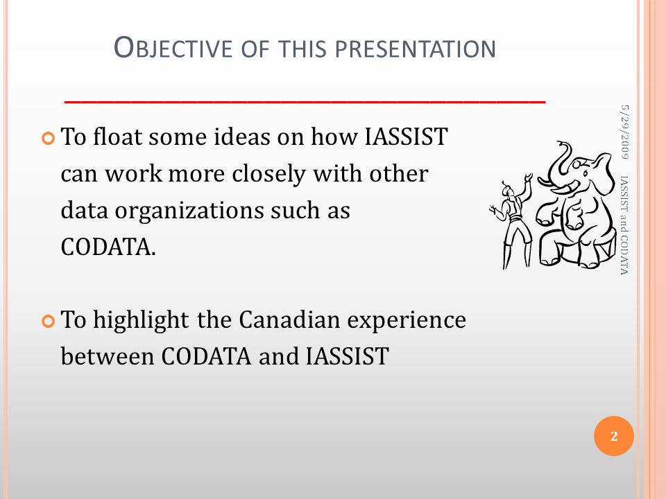 O BJECTIVE OF THIS PRESENTATION _____________________________ To float some ideas on how IASSIST can work more closely with other data organizations s