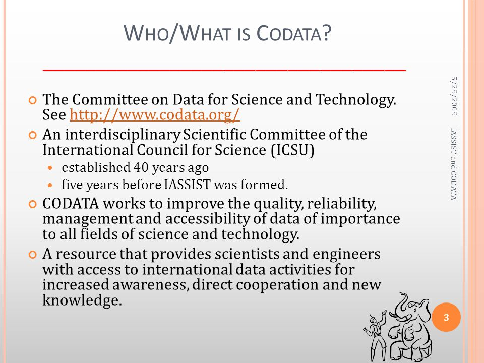 W HO /W HAT IS C ODATA ? __________________________________ The Committee on Data for Science and Technology. See http://www.codata.org/http://www.cod