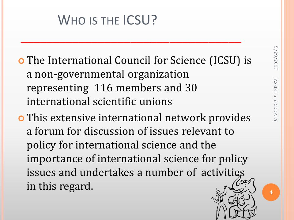 W HO IS THE ICSU? __________________________________ The International Council for Science (ICSU) is a non-governmental organization representing 116