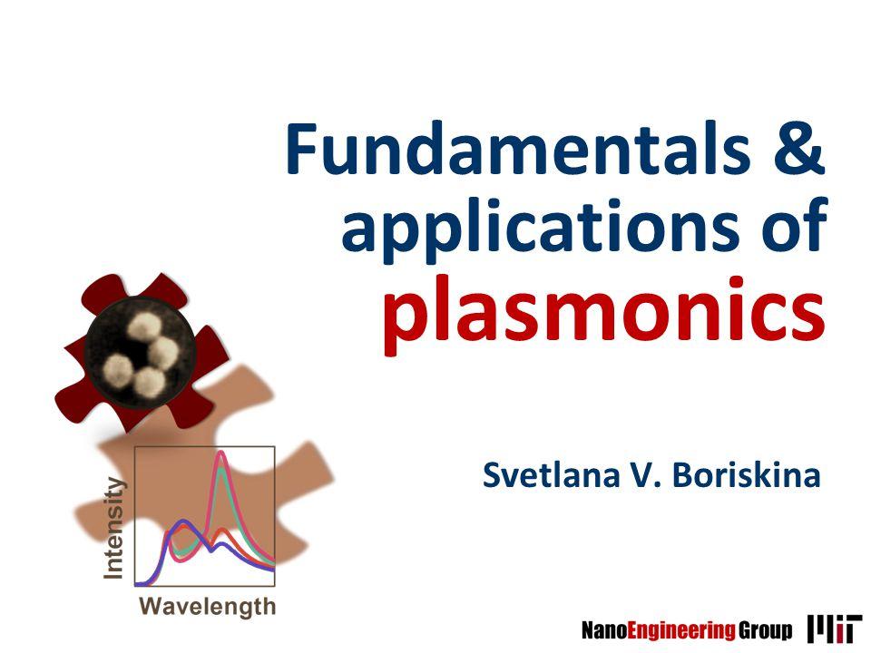 Fundamentals & applications of plasmonics Svetlana V. Boriskina