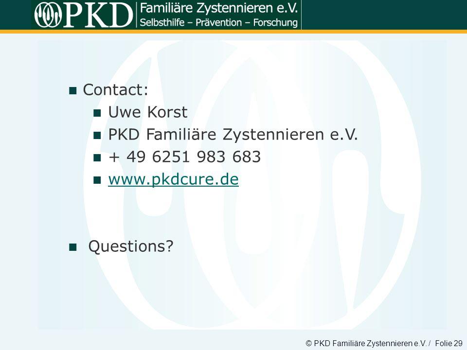 © PKD Familiäre Zystennieren e.V. / Folie 29 Contact: Uwe Korst PKD Familiäre Zystennieren e.V. + 49 6251 983 683 www.pkdcure.de Questions?
