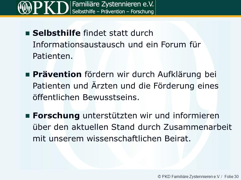 © PKD Familiäre Zystennieren e.V. / Folie 30 Selbsthilfe findet statt durch Informationsaustausch und ein Forum für Patienten. Prävention fördern wir