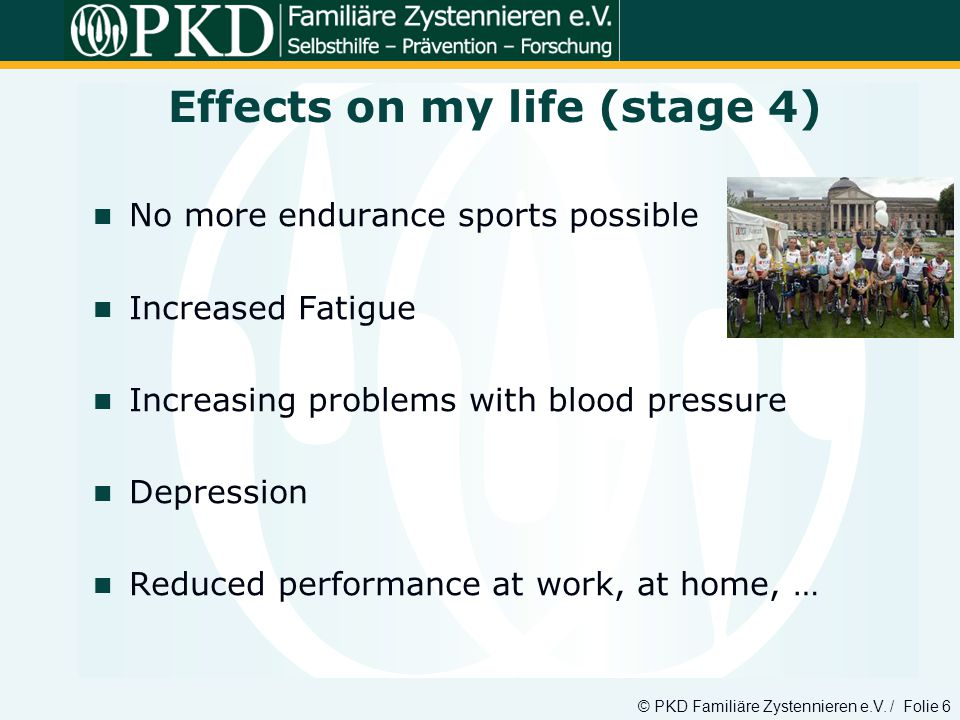 © PKD Familiäre Zystennieren e.V. / Folie 6 No more endurance sports possible Increased Fatigue Increasing problems with blood pressure Depression Red