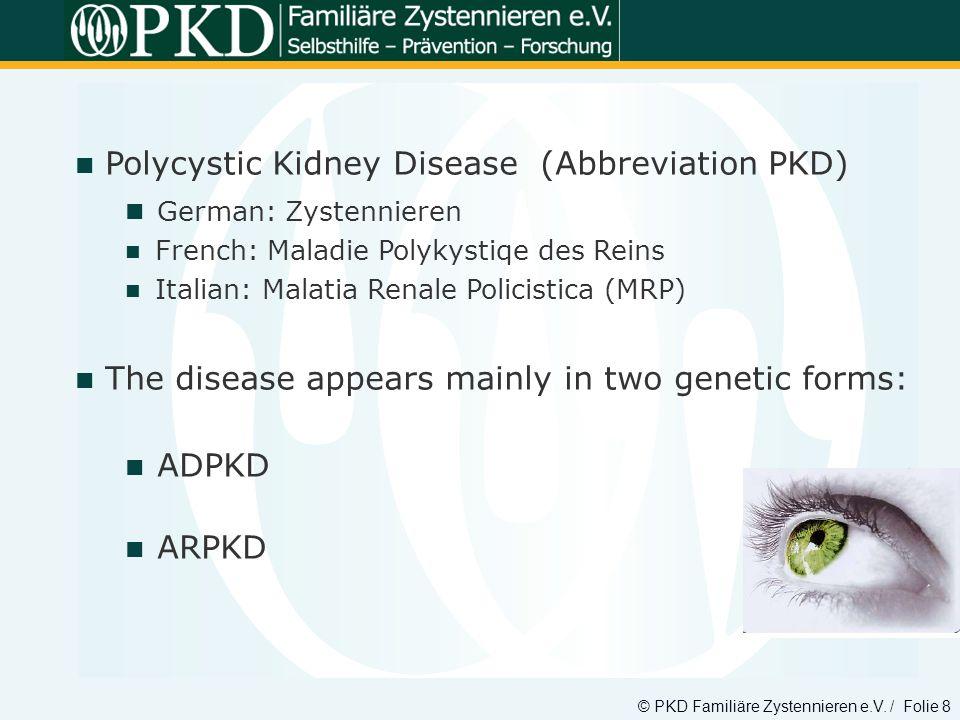 © PKD Familiäre Zystennieren e.V. / Folie 8 Polycystic Kidney Disease (Abbreviation PKD) German: Zystennieren French: Maladie Polykystiqe des Reins It