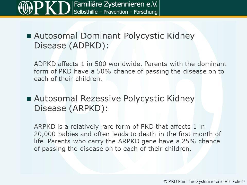 © PKD Familiäre Zystennieren e.V. / Folie 9 Autosomal Dominant Polycystic Kidney Disease (ADPKD): ADPKD affects 1 in 500 worldwide. Parents with the d