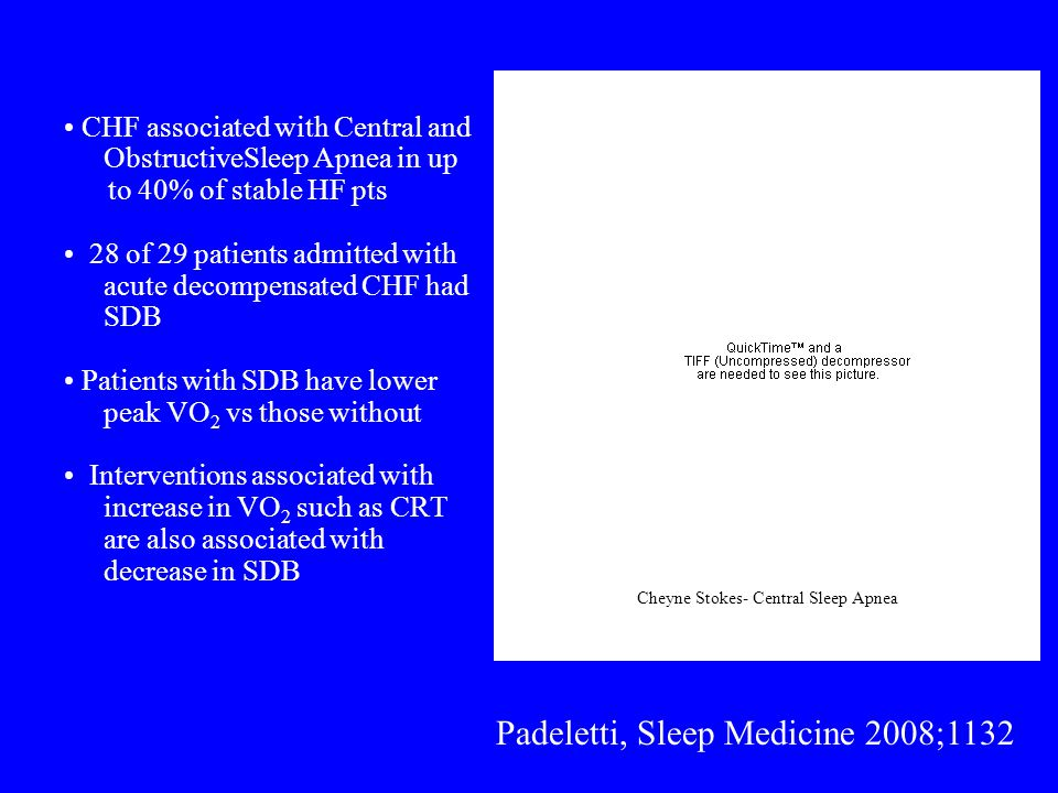 Padeletti, Sleep Medicine 2008;1132 CHF associated with Central and ObstructiveSleep Apnea in up to 40% of stable HF pts 28 of 29 patients admitted wi