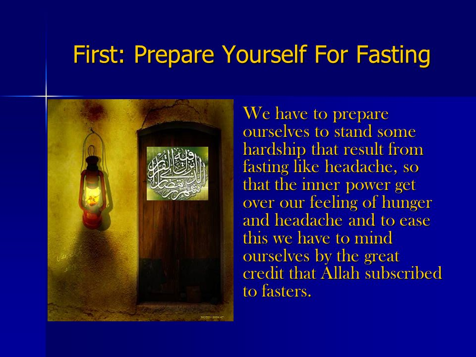 First: Prepare Yourself For Fasting 1.