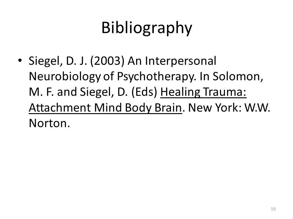 Bibliography Siegel, D. J. (2003) An Interpersonal Neurobiology of Psychotherapy.
