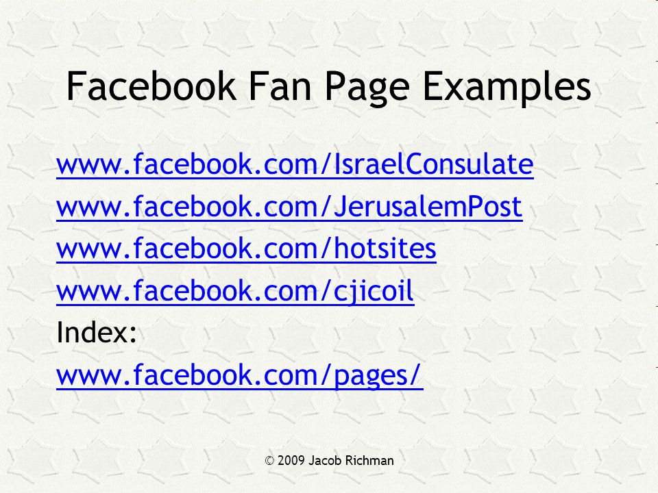 © 2009 Jacob Richman Facebook Fan Page Examples www.facebook.com/IsraelConsulate www.facebook.com/JerusalemPost www.facebook.com/hotsites www.facebook
