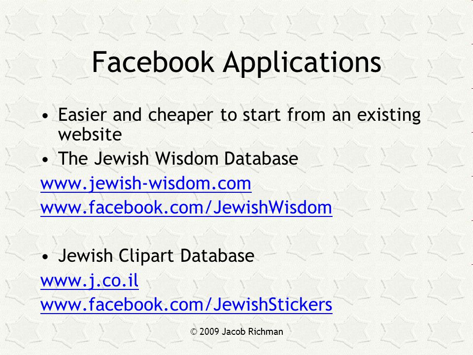 © 2009 Jacob Richman Facebook Applications Easier and cheaper to start from an existing website The Jewish Wisdom Database www.jewish-wisdom.com www.f